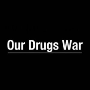 Our Drugs War